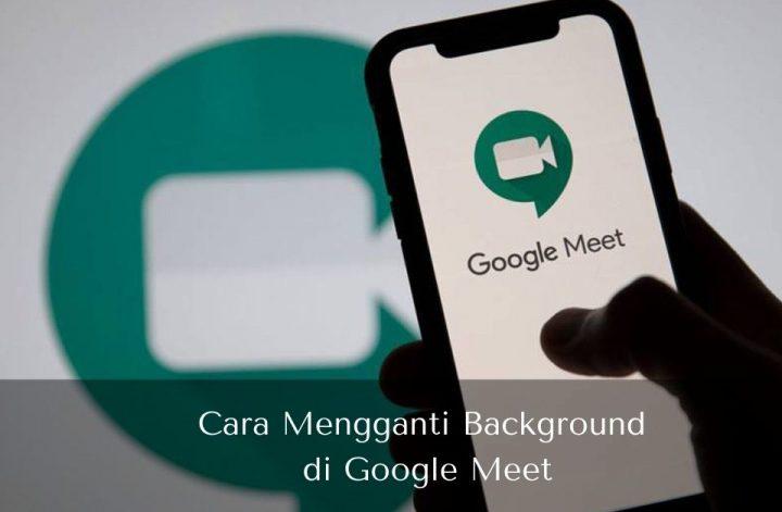Cara Mengganti Background di Google Meet - Muhamad Ridwan