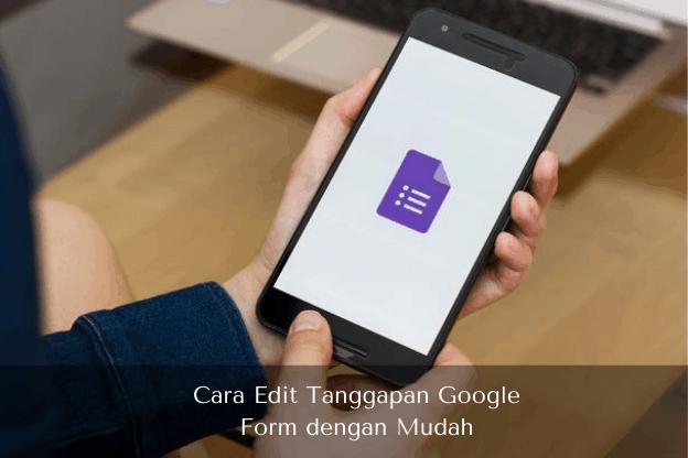 Cara Edit Tanggapan Google Form dengan Mudah - Muhamadridwan.com